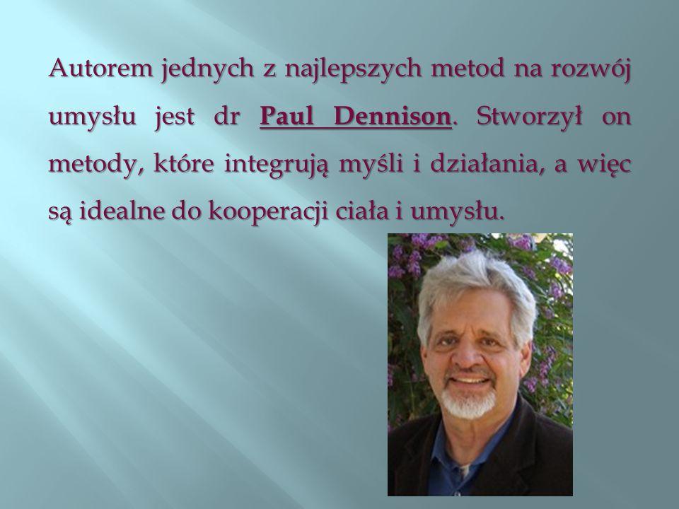 Autorem jednych z najlepszych metod na rozwój umysłu jest dr Paul Dennison. Stworzył on metody, które integrują myśli i działania, a więc są idealne d