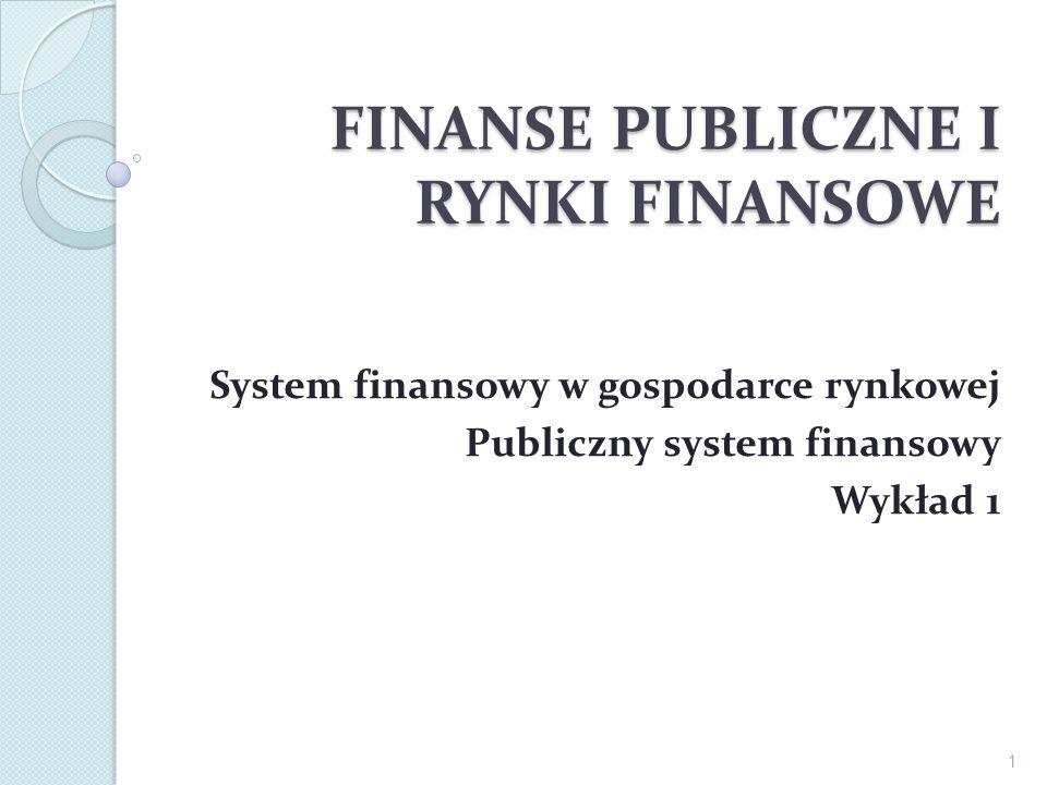 FINANSE PUBLICZNE I RYNKI FINANSOWE System finansowy w gospodarce rynkowej Publiczny system finansowy Wykład 1 1