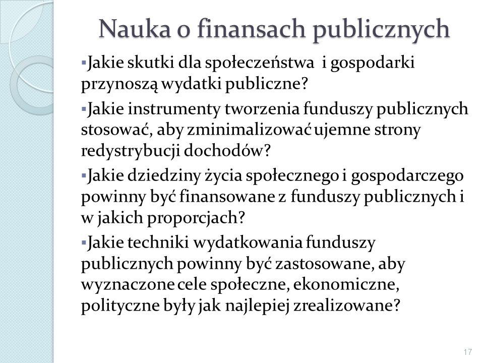 Nauka o finansach publicznych Jakie skutki dla społeczeństwa i gospodarki przynoszą wydatki publiczne? Jakie instrumenty tworzenia funduszy publicznyc