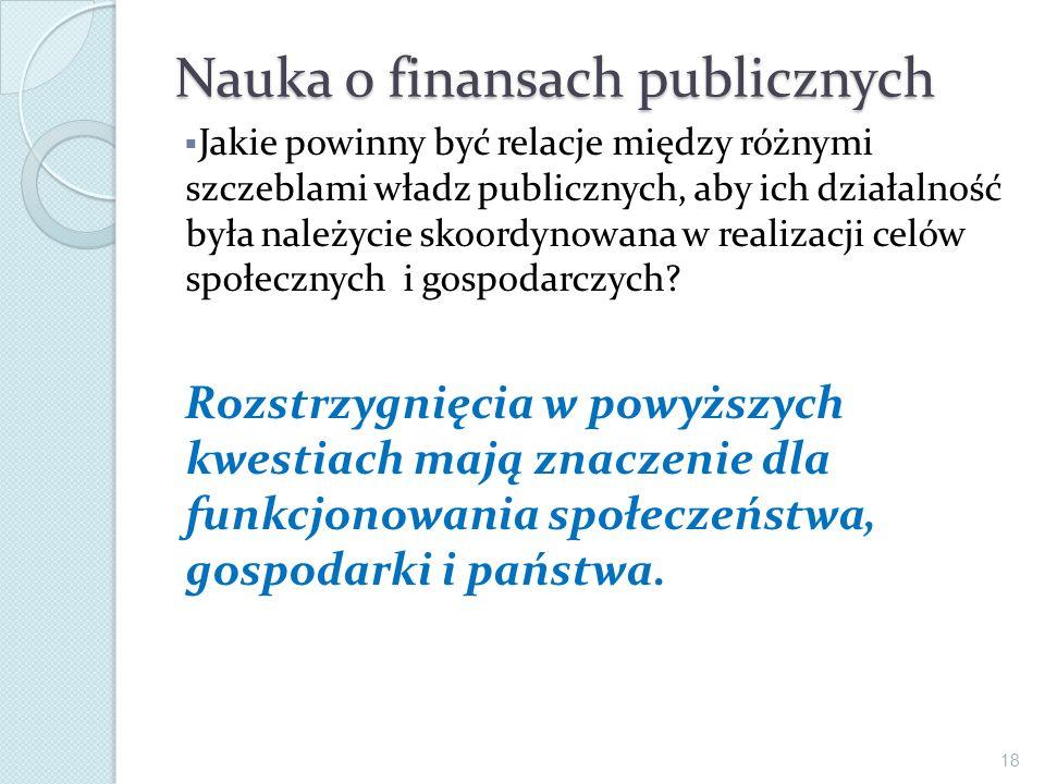 Nauka o finansach publicznych Jakie powinny być relacje między różnymi szczeblami władz publicznych, aby ich działalność była należycie skoordynowana