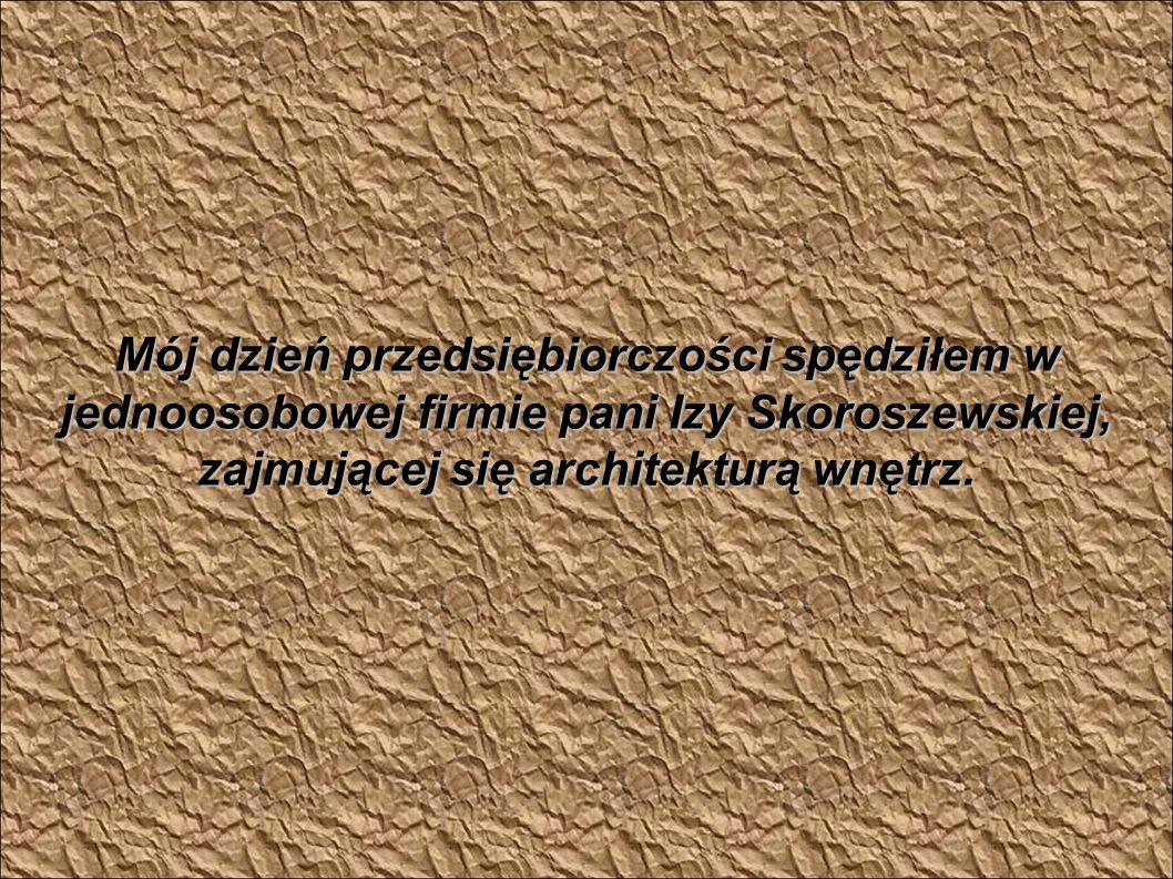 Mój dzień przedsiębiorczości spędziłem w jednoosobowej firmie pani Izy Skoroszewskiej, zajmującej się architekturą wnętrz.