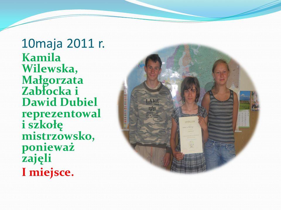 10maja 2011 r. Kamila Wilewska, Małgorzata Zabłocka i Dawid Dubiel reprezentowal i szkołę mistrzowsko, ponieważ zajęli I miejsce.