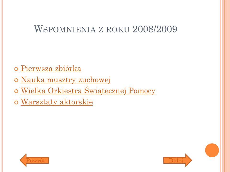 W SPOMNIENIA Z ROKU 2008/2009 Pierwsza zbiórka Nauka musztry zuchowej Wielka Orkiestra Świątecznej Pomocy Warsztaty aktorskie DalejPowrót