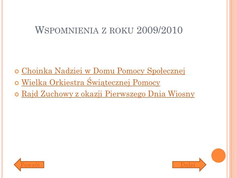 W SPOMNIENIA Z ROKU 2009/2010 Choinka Nadziei w Domu Pomocy Społecznej Wielka Orkiestra Świątecznej Pomocy Rajd Zuchowy z okazji Pierwszego Dnia Wiosny DalejPowrót