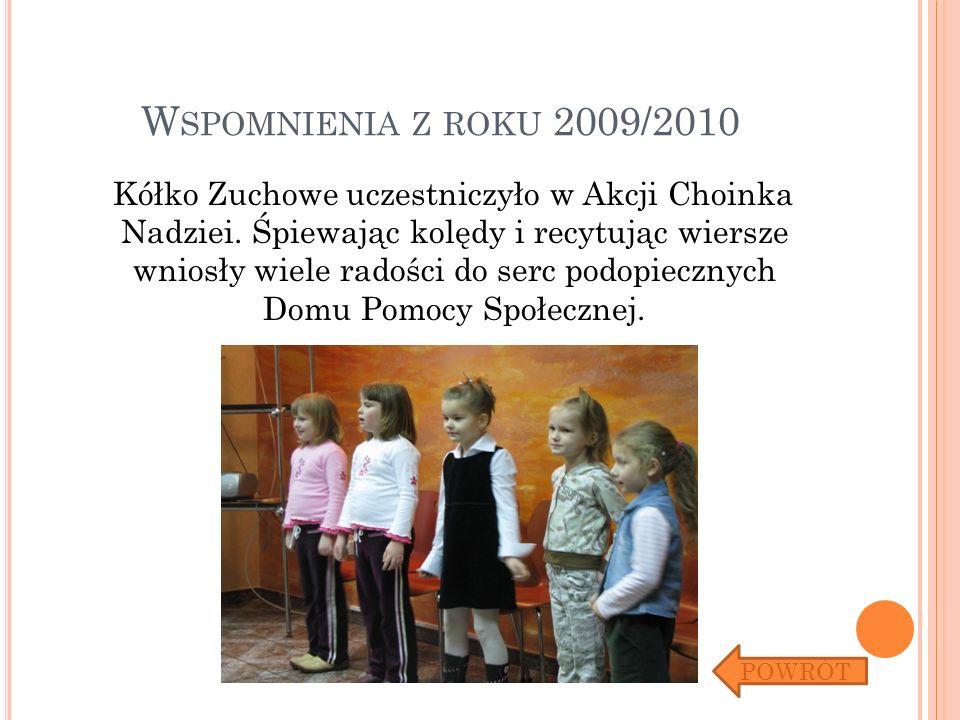 W SPOMNIENIA Z ROKU 2009/2010 Kółko Zuchowe uczestniczyło w Akcji Choinka Nadziei. Śpiewając kolędy i recytując wiersze wniosły wiele radości do serc