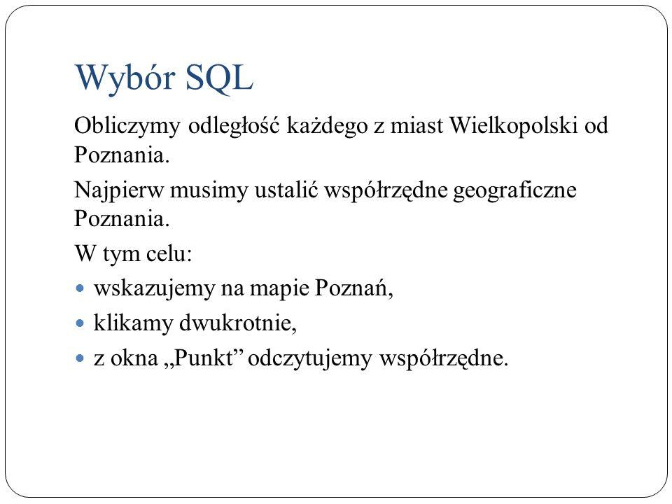 Obliczymy odległość każdego z miast Wielkopolski od Poznania. Najpierw musimy ustalić współrzędne geograficzne Poznania. W tym celu: wskazujemy na map