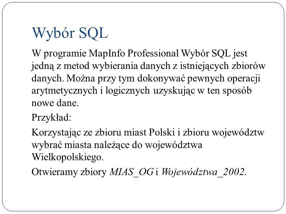 Wybór SQL W programie MapInfo Professional Wybór SQL jest jedną z metod wybierania danych z istniejących zbiorów danych. Można przy tym dokonywać pewn