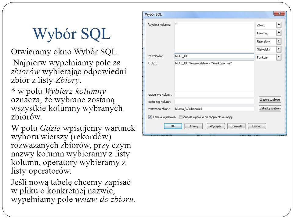 Otwieramy okno Wybór SQL. Najpierw wypełniamy pole ze zbiorów wybierając odpowiedni zbiór z listy Zbiory. * w polu Wybierz kolumny oznacza, że wybrane
