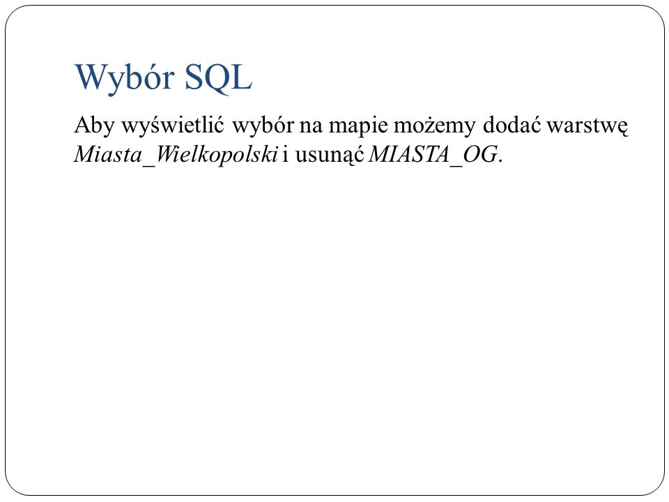 Aby wyświetlić wybór na mapie możemy dodać warstwę Miasta_Wielkopolski i usunąć MIASTA_OG. Wybór SQL