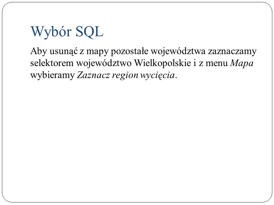 Aby usunąć z mapy pozostałe województwa zaznaczamy selektorem województwo Wielkopolskie i z menu Mapa wybieramy Zaznacz region wycięcia. Wybór SQL