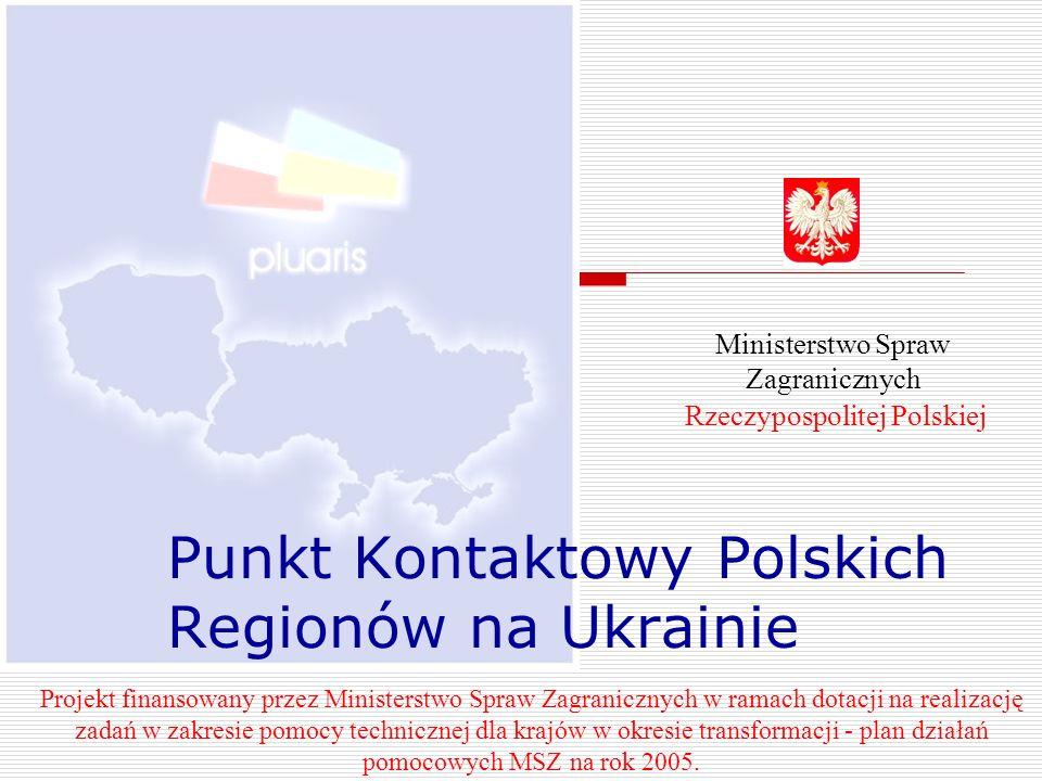 Punkt Kontaktowy Polskich Regionów na Ukrainie Projekt finansowany przez Ministerstwo Spraw Zagranicznych w ramach dotacji na realizację zadań w zakre