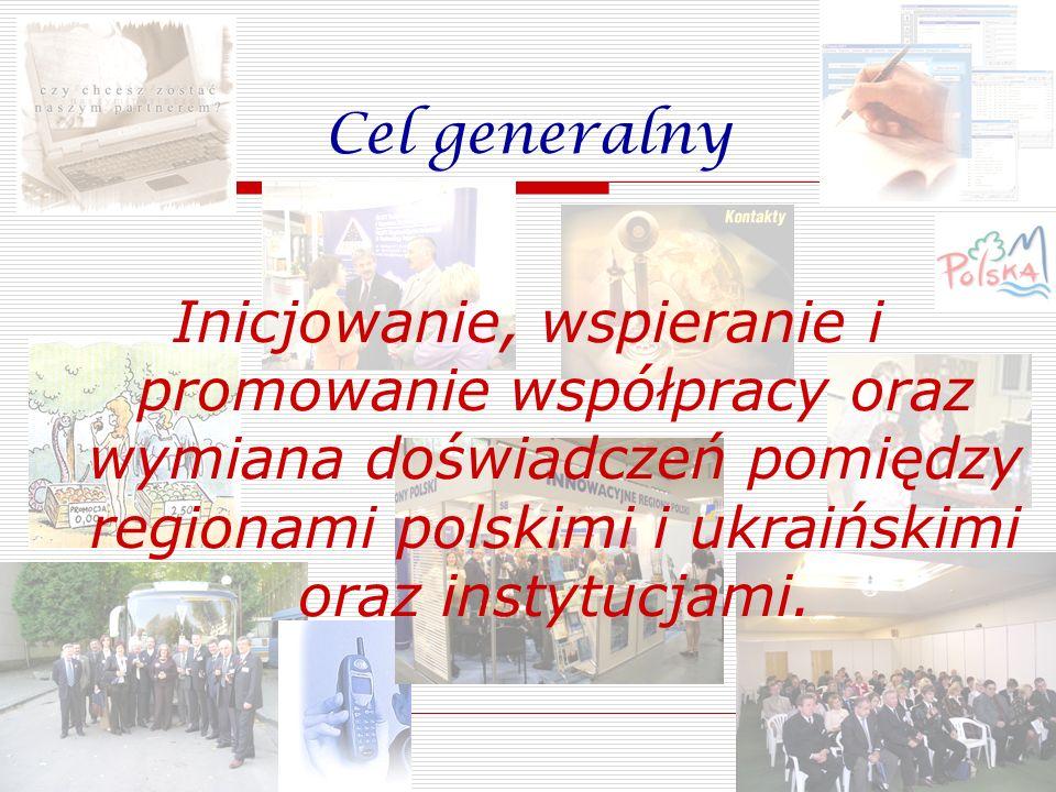 Cel generalny Inicjowanie, wspieranie i promowanie współpracy oraz wymiana doświadczeń pomiędzy regionami polskimi i ukraińskimi oraz instytucjami.