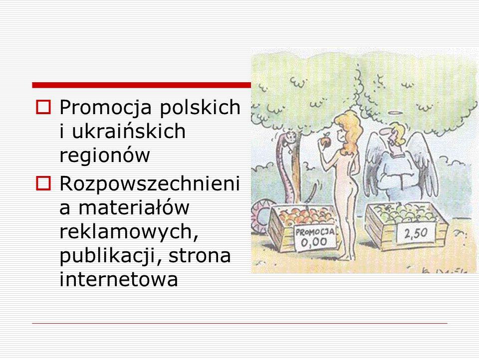 Promocja polskich i ukraińskich regionów Rozpowszechnieni a materiałów reklamowych, publikacji, strona internetowa