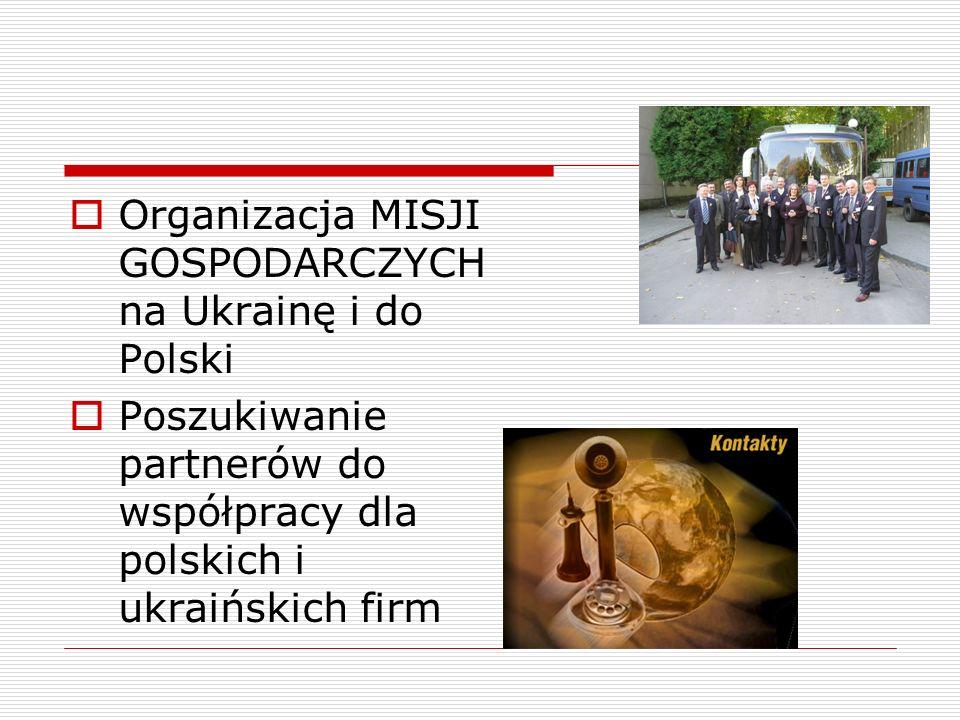 Organizacja MISJI GOSPODARCZYCH na Ukrainę i do Polski Poszukiwanie partnerów do współpracy dla polskich i ukraińskich firm