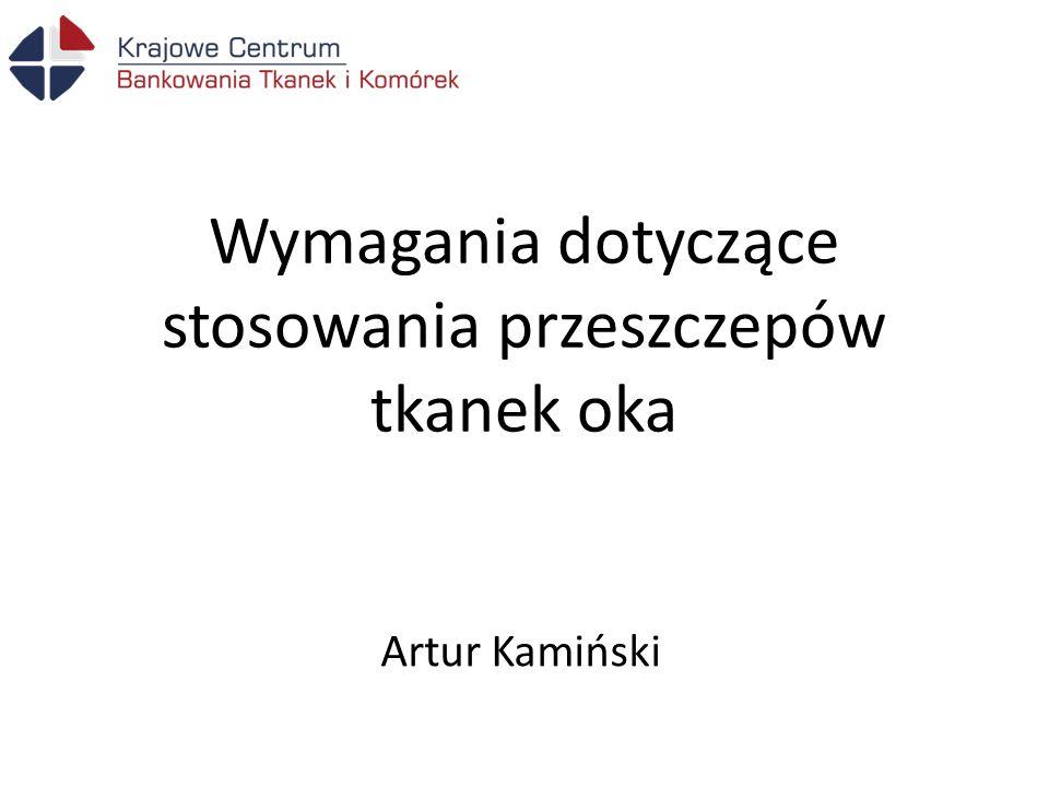 Wymagania dotyczące stosowania przeszczepów tkanek oka Artur Kamiński