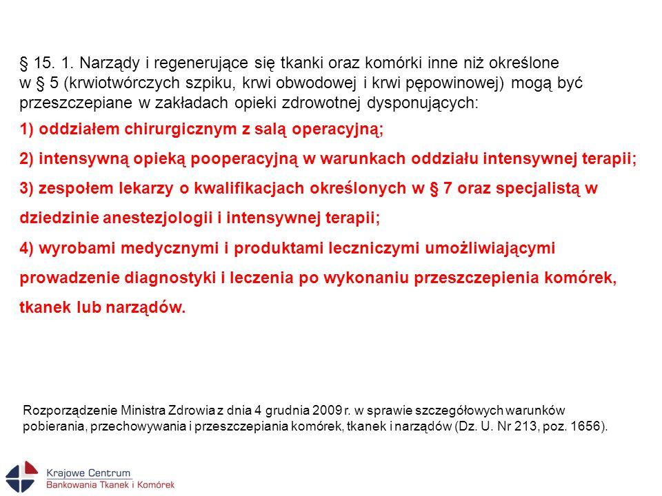 § 15. 1. Narządy i regenerujące się tkanki oraz komórki inne niż określone w § 5 (krwiotwórczych szpiku, krwi obwodowej i krwi pępowinowej) mogą być p