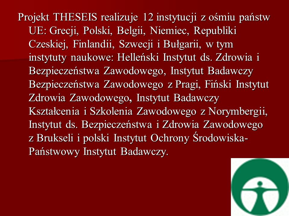 Projekt THESEIS realizuje 12 instytucji z ośmiu państw UE: Grecji, Polski, Belgii, Niemiec, Republiki Czeskiej, Finlandii, Szwecji i Bułgarii, w tym i