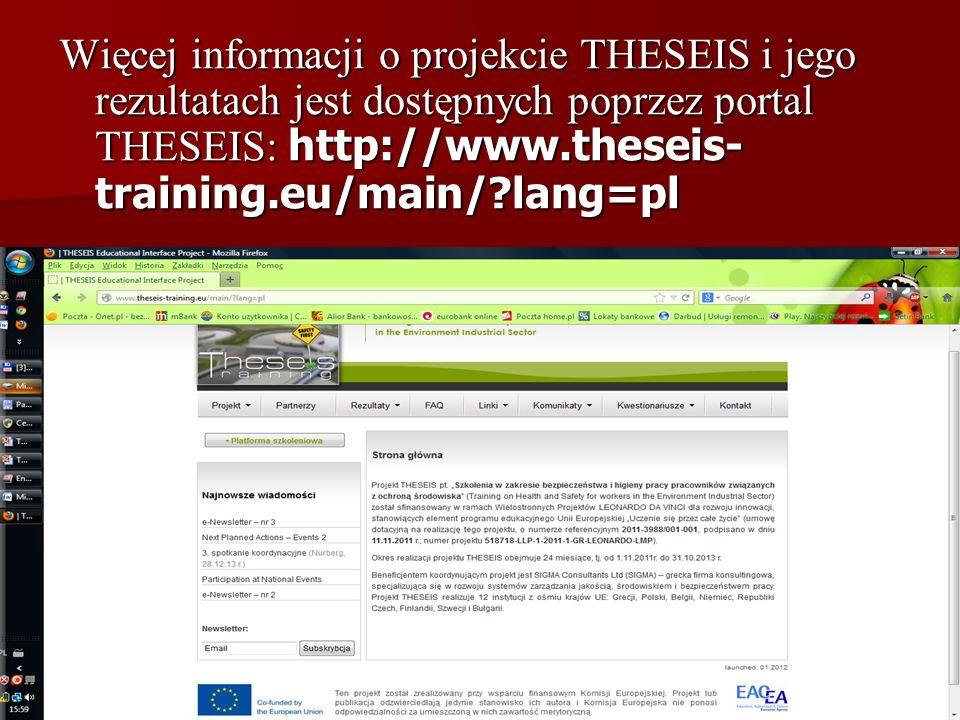 Więcej informacji o projekcie THESEIS i jego rezultatach jest dostępnych poprzez portal THESEIS: http://www.theseis- training.eu/main/?lang=pl
