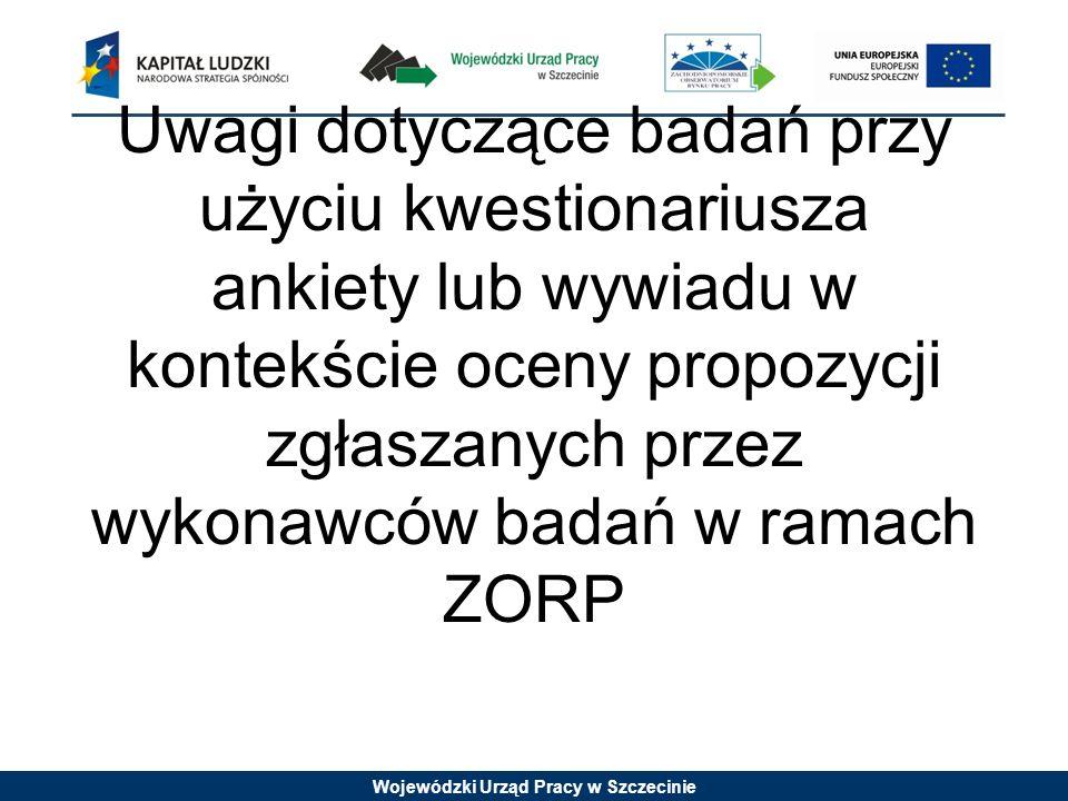Wojewódzki Urząd Pracy w Szczecinie Uwagi dotyczące badań przy użyciu kwestionariusza ankiety lub wywiadu w kontekście oceny propozycji zgłaszanych pr