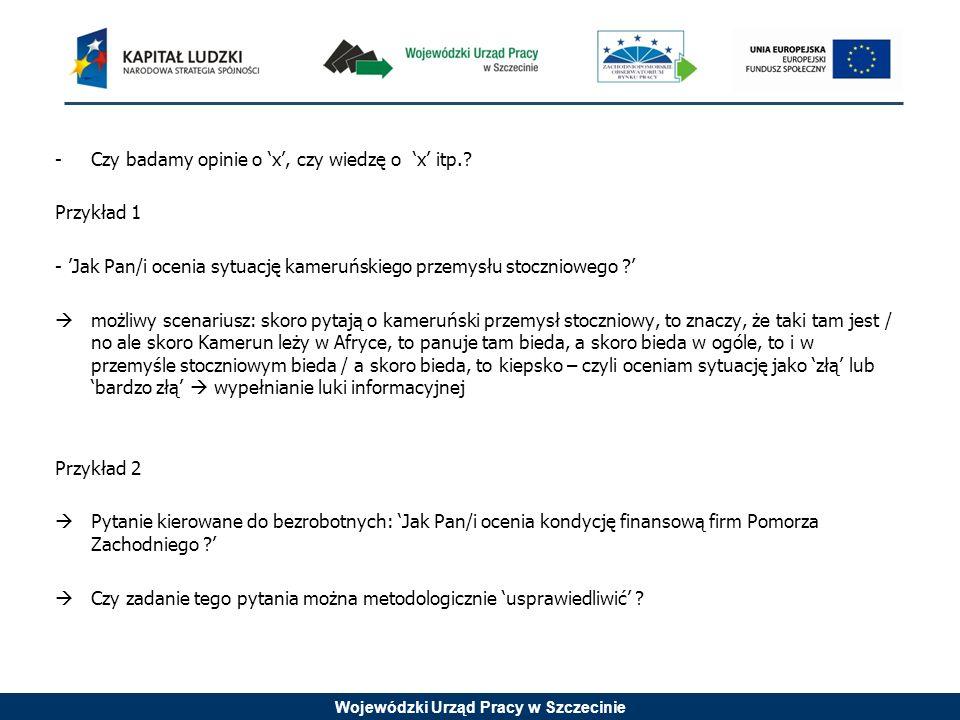 Wojewódzki Urząd Pracy w Szczecinie -Czy badamy opinie o x, czy wiedzę o x itp.? Przykład 1 - Jak Pan/i ocenia sytuację kameruńskiego przemysłu stoczn