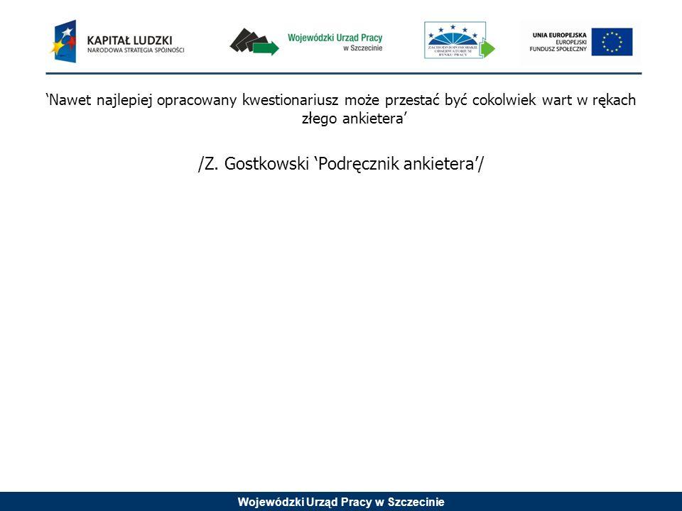 Wojewódzki Urząd Pracy w Szczecinie Nawet najlepiej opracowany kwestionariusz może przestać być cokolwiek wart w rękach złego ankietera /Z. Gostkowski