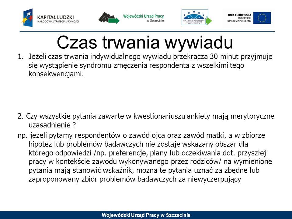 Wojewódzki Urząd Pracy w Szczecinie Czas trwania wywiadu 1.Jeżeli czas trwania indywidualnego wywiadu przekracza 30 minut przyjmuje się wystąpienie sy
