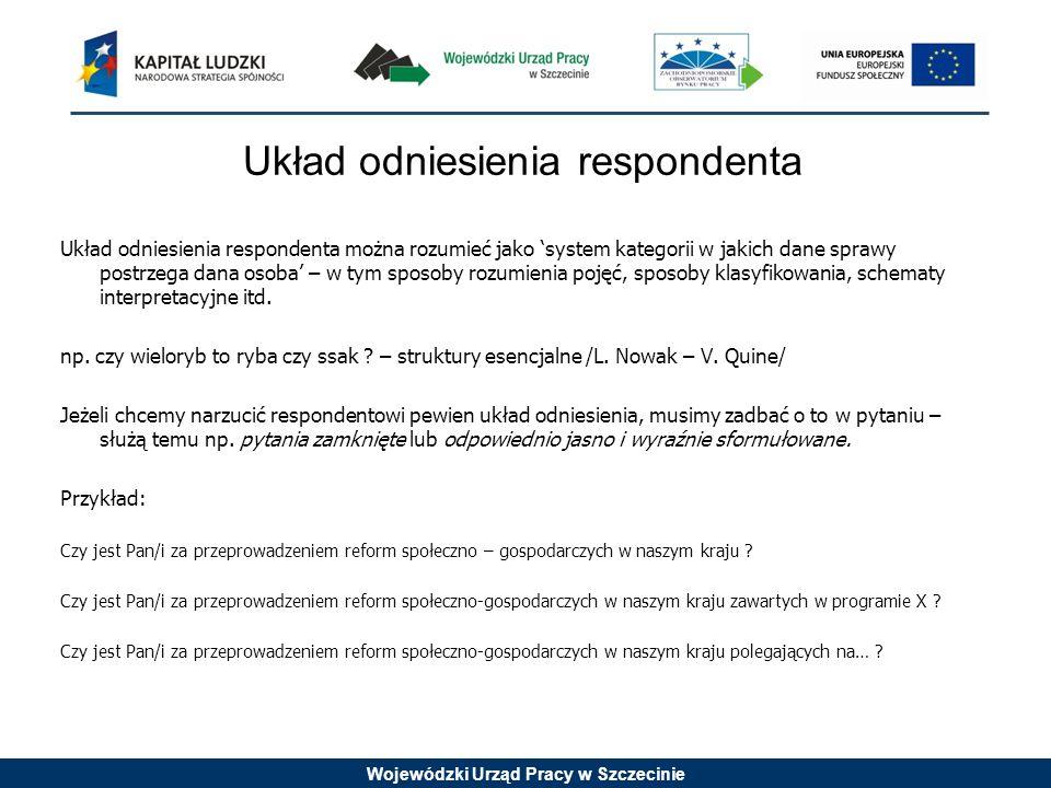 Wojewódzki Urząd Pracy w Szczecinie Układ odniesienia respondenta Układ odniesienia respondenta można rozumieć jako system kategorii w jakich dane spr