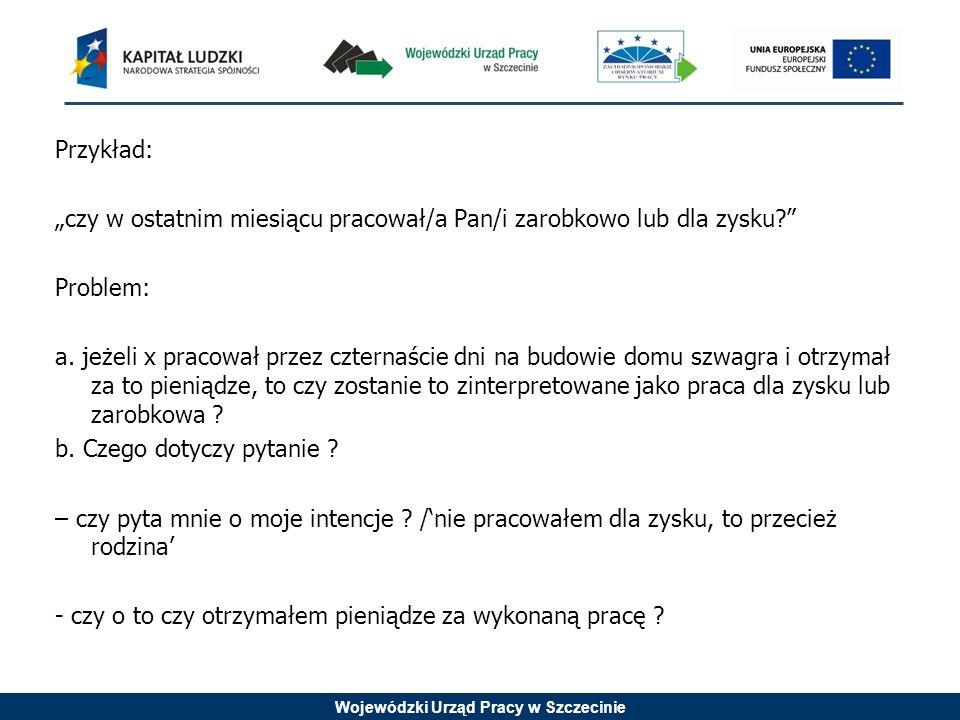 Wojewódzki Urząd Pracy w Szczecinie Problem stopnia poinformowania respondenta 1.Czy pytanie zostanie zrozumiane .