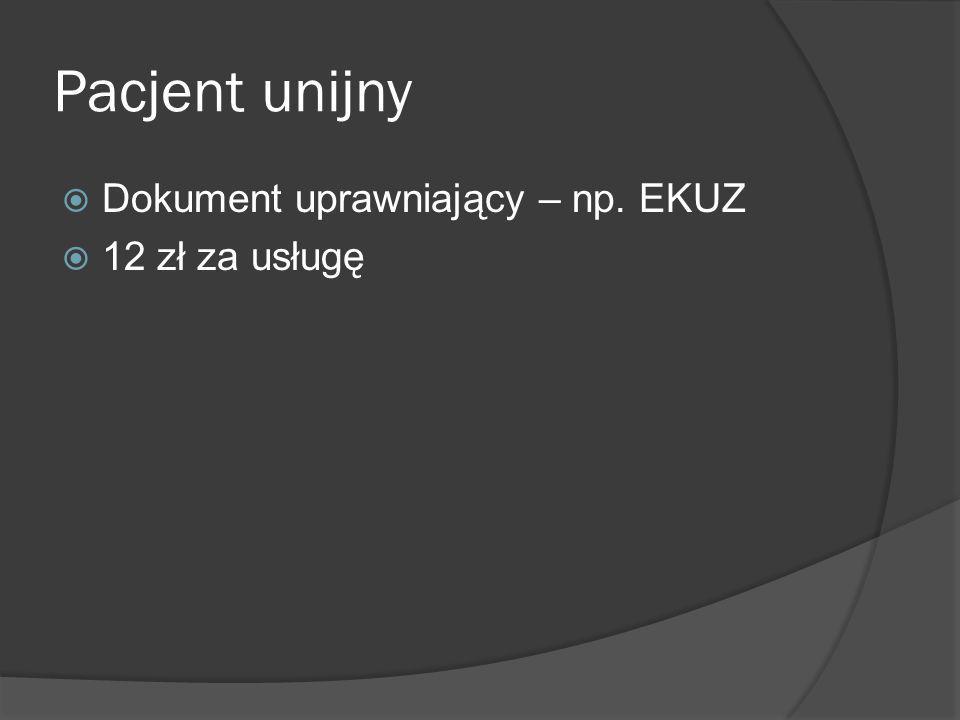 Pacjent unijny Dokument uprawniający – np. EKUZ 12 zł za usługę