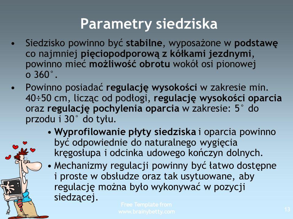 Free Template from www.brainybetty.com 13 Parametry siedziska Siedzisko powinno być stabilne, wyposażone w podstawę co najmniej pięciopodporową z kółk