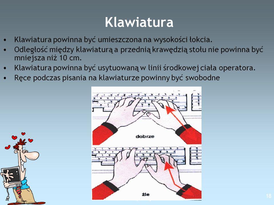 Free Template from www.brainybetty.com 18 Klawiatura Klawiatura powinna być umieszczona na wysokości łokcia. Odległość między klawiaturą a przednią kr