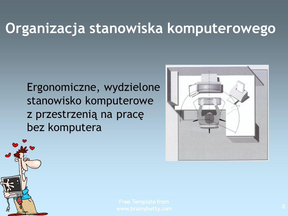Free Template from www.brainybetty.com 19 Klawiatura Jeśli klawiatura jest wyżej wówczas powinno się stosować wsporniki nadgarstkowe do klawiatury.