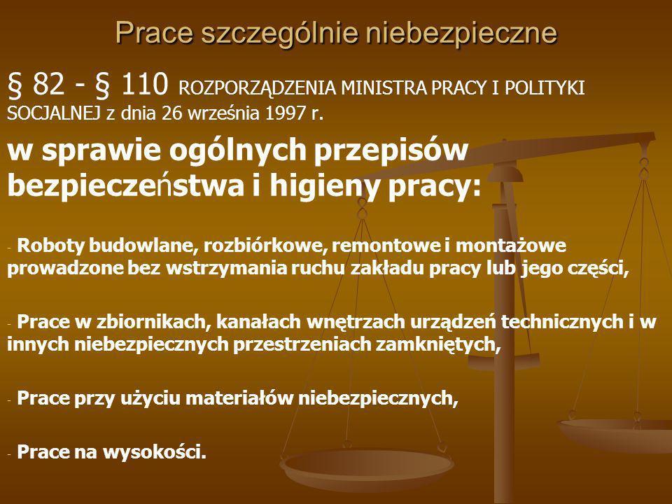Prace szczególnie niebezpieczne § 20 ROZPORZĄDZENIA MINISTRA GOSPODARKI z dnia 30 grudnia 1999 r.