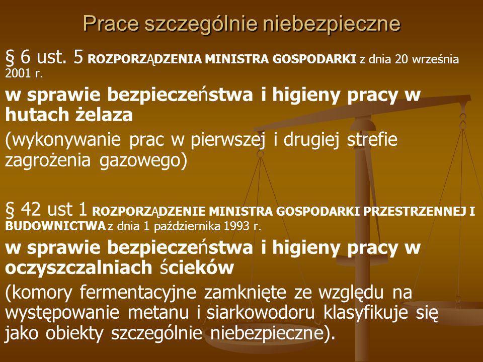 Prace szczególnie niebezpieczne § 3 ROZPORZĄDZENIE MINISTRA GOSPODARKI z dnia 7 czerwca 2002 r.