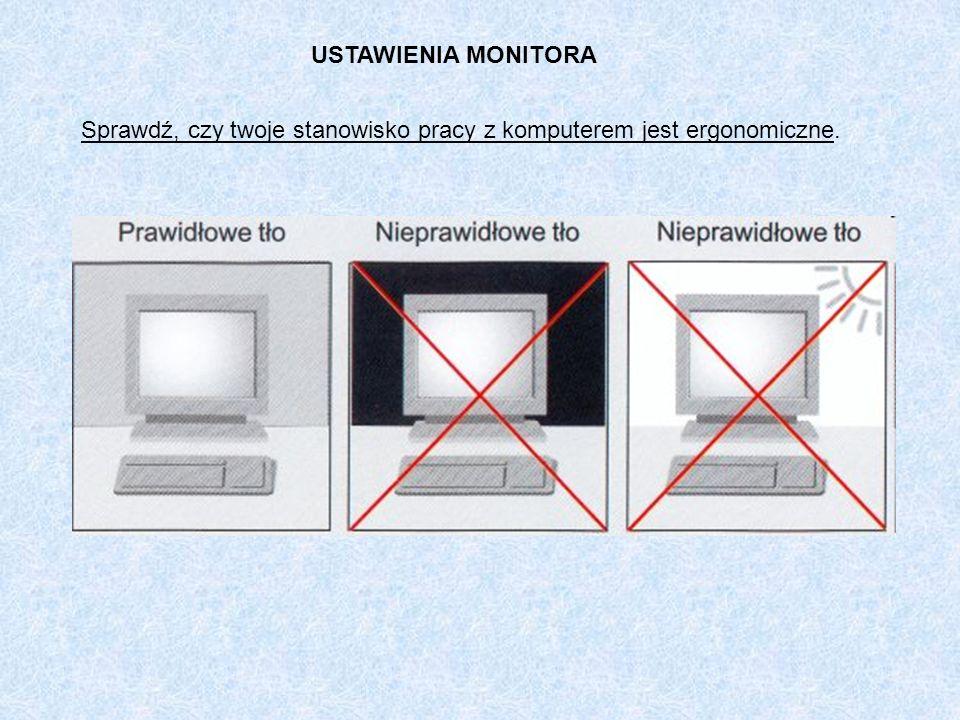 USTAWIENIA MONITORA Sprawdź, czy twoje stanowisko pracy z komputerem jest ergonomiczne.