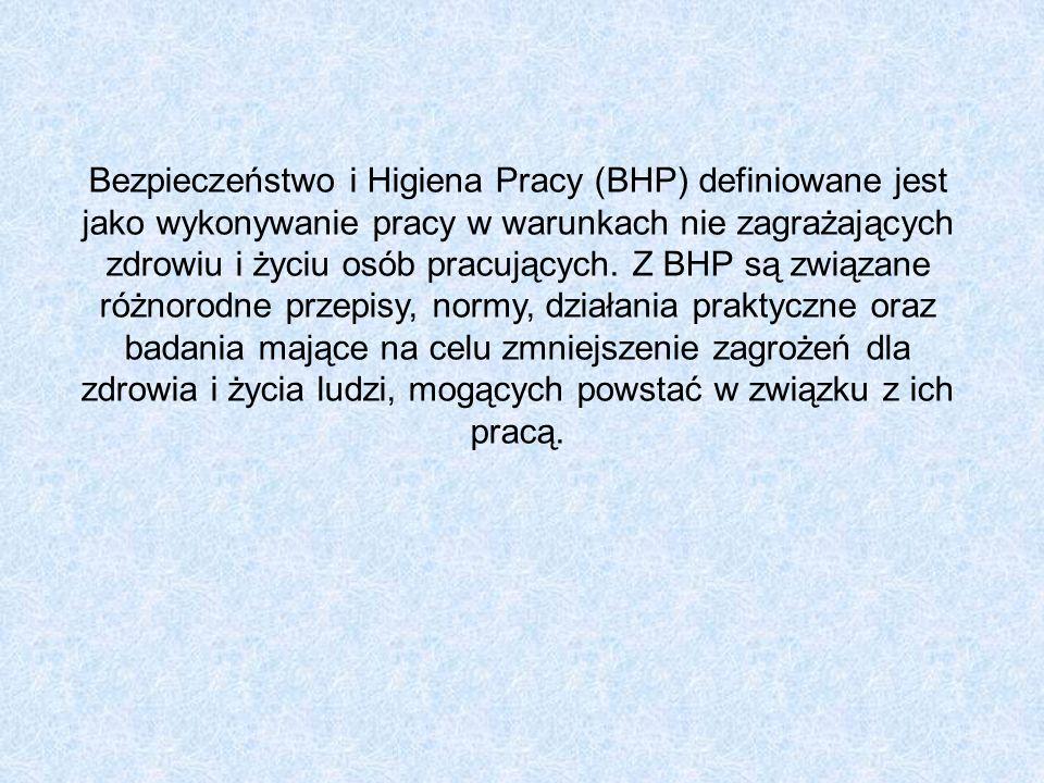 Bezpieczeństwo i Higiena Pracy (BHP) definiowane jest jako wykonywanie pracy w warunkach nie zagrażających zdrowiu i życiu osób pracujących. Z BHP są