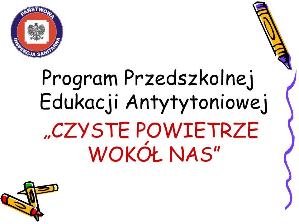 Program Przedszkolnej Edukacji Antytytoniowej CZYSTE POWIETRZE WOKÓŁ NAS