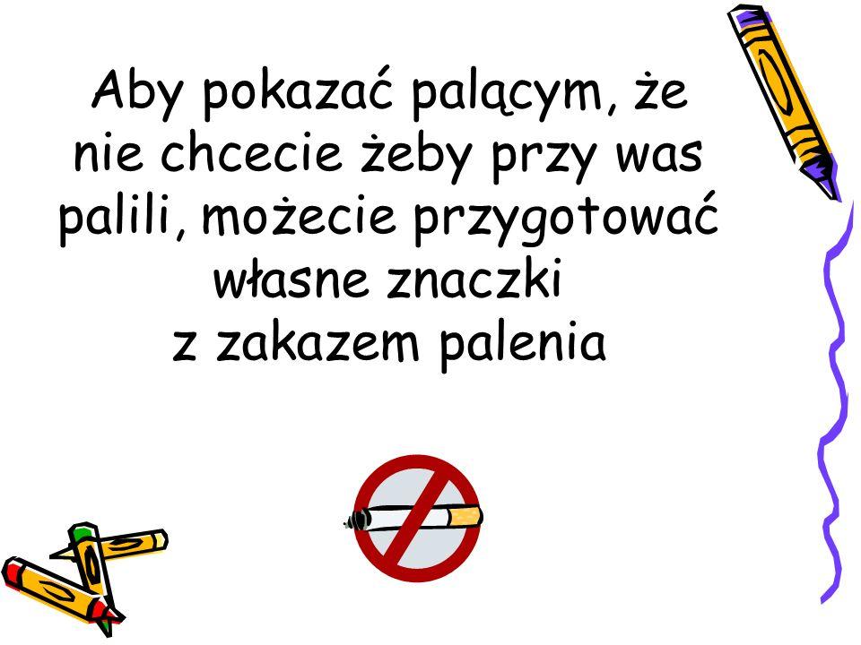 Aby pokazać palącym, że nie chcecie żeby przy was palili, możecie przygotować własne znaczki z zakazem palenia