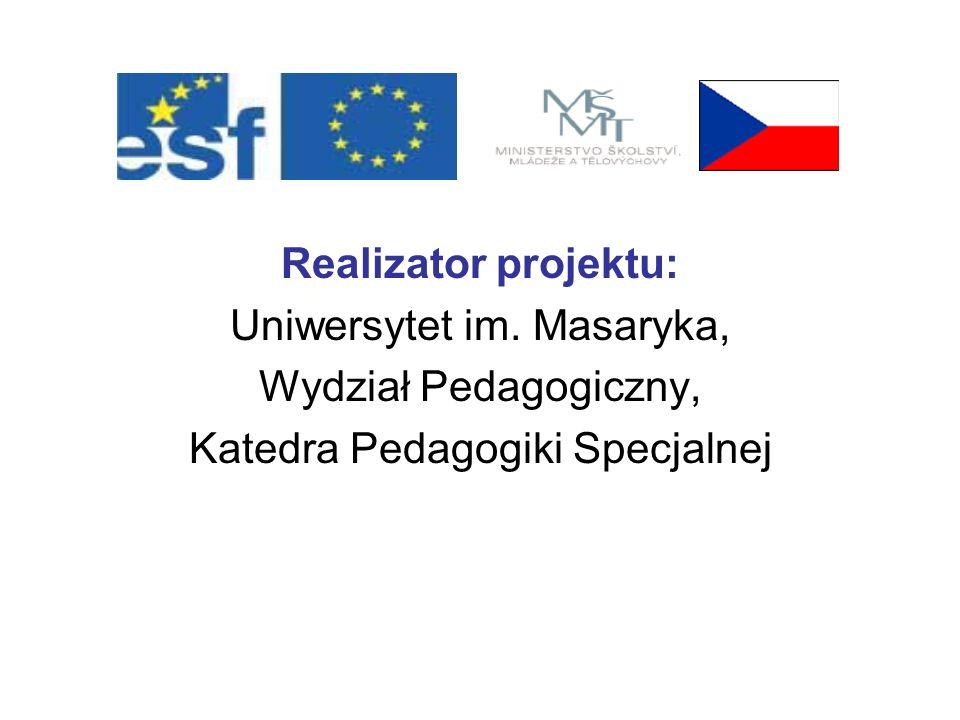 Realizator projektu: Uniwersytet im. Masaryka, Wydział Pedagogiczny, Katedra Pedagogiki Specjalnej