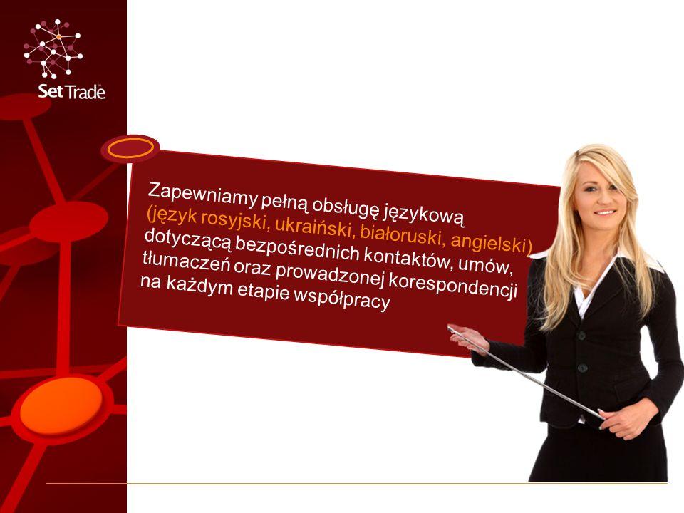 Zapewniamy pełną obsługę językową (język rosyjski, ukraiński, białoruski, angielski) dotyczącą bezpośrednich kontaktów, umów, tłumaczeń oraz prowadzonej korespondencji na każdym etapie współpracy