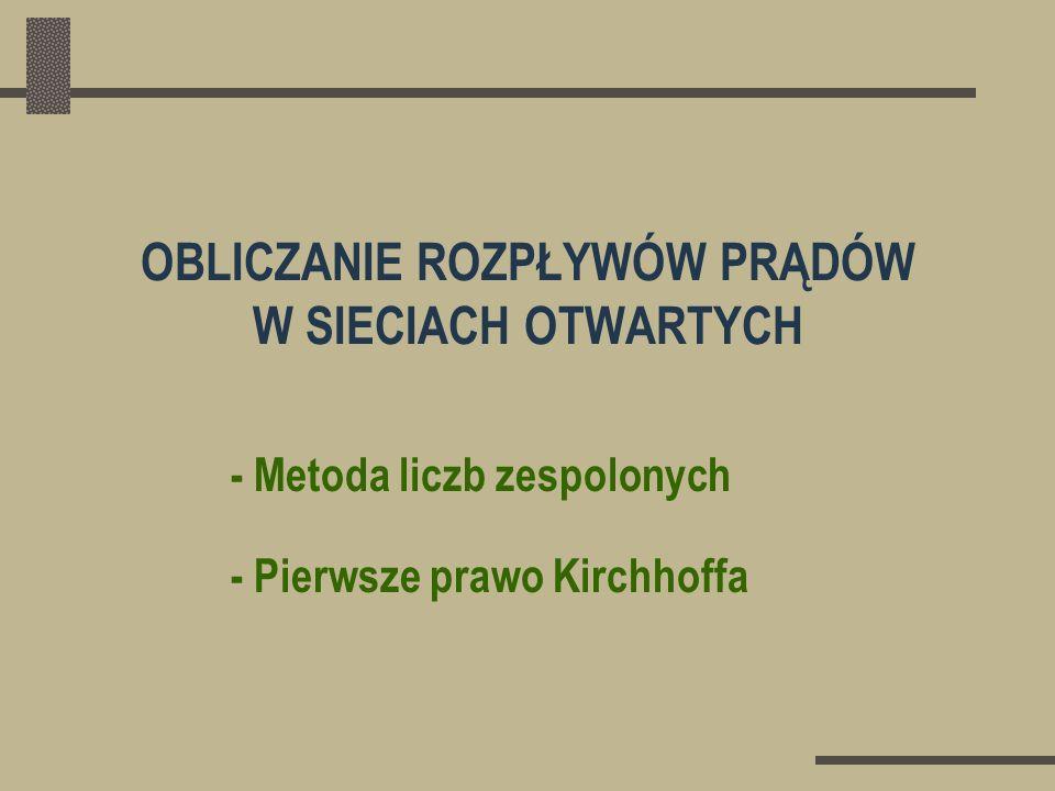 OBLICZANIE ROZPŁYWÓW PRĄDÓW W SIECIACH OTWARTYCH - Metoda liczb zespolonych - Pierwsze prawo Kirchhoffa