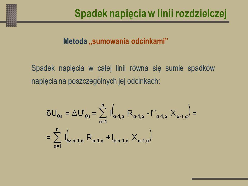 Spadek napięcia w linii rozdzielczej Spadek napięcia w całej linii równa się sumie spadków napięcia na poszczególnych jej odcinkach: Metoda sumowania