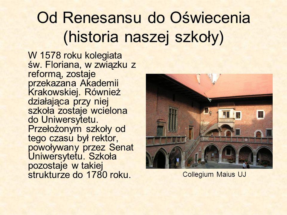Od Renesansu do Oświecenia (historia naszej szkoły) W 1578 roku kolegiata św. Floriana, w związku z reformą, zostaje przekazana Akademii Krakowskiej.