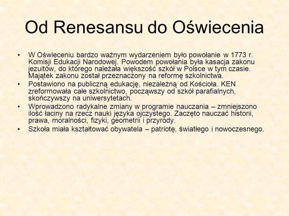 Od Renesansu do Oświecenia W Oświeceniu bardzo ważnym wydarzeniem było powołanie w 1773 r. Komisji Edukacji Narodowej. Powodem powołania była kasacja