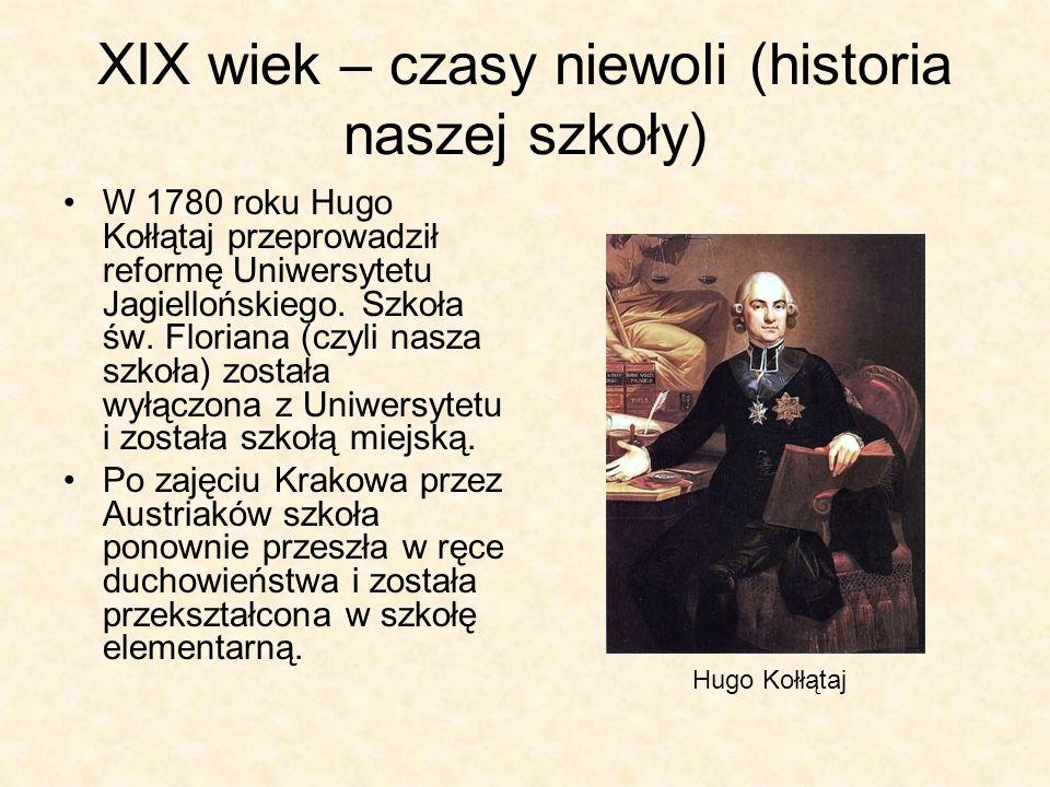 XIX wiek – czasy niewoli (historia naszej szkoły) W 1780 roku Hugo Kołłątaj przeprowadził reformę Uniwersytetu Jagiellońskiego. Szkoła św. Floriana (c