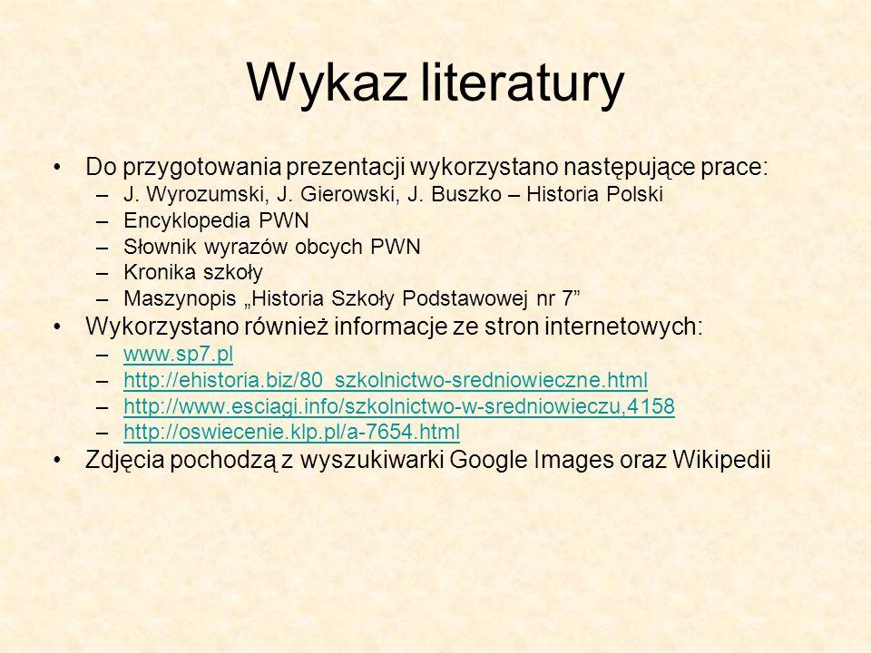 Wykaz literatury Do przygotowania prezentacji wykorzystano następujące prace: –J. Wyrozumski, J. Gierowski, J. Buszko – Historia Polski –Encyklopedia