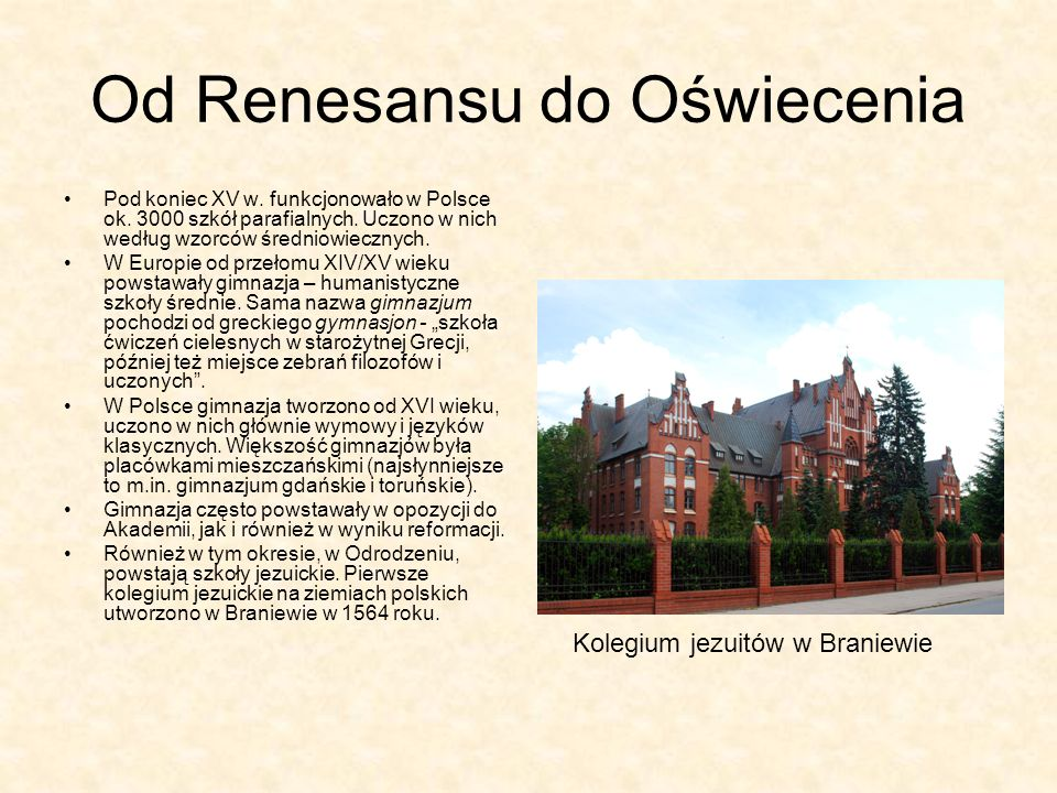 Od Renesansu do Oświecenia Pod koniec XV w. funkcjonowało w Polsce ok. 3000 szkół parafialnych. Uczono w nich według wzorców średniowiecznych. W Europ