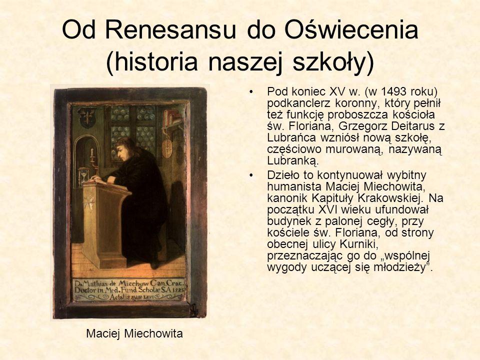Od Renesansu do Oświecenia (historia naszej szkoły) Pod koniec XV w. (w 1493 roku) podkanclerz koronny, który pełnił też funkcję proboszcza kościoła ś