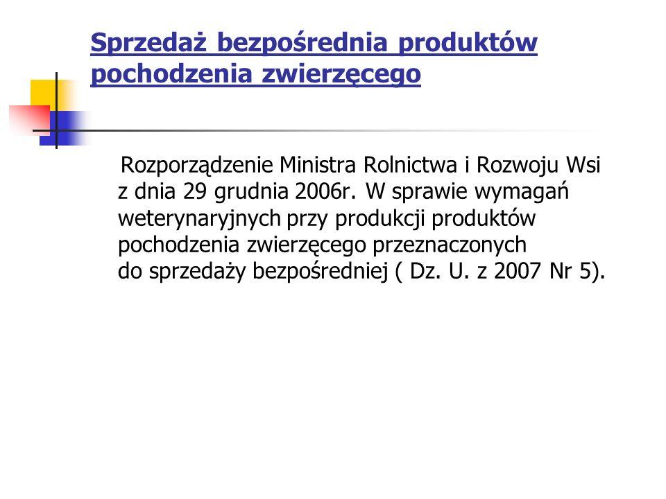 Sprzedaż bezpośrednia produktów pochodzenia zwierzęcego Rozporządzenie Ministra Rolnictwa i Rozwoju Wsi z dnia 29 grudnia 2006r. W sprawie wymagań wet