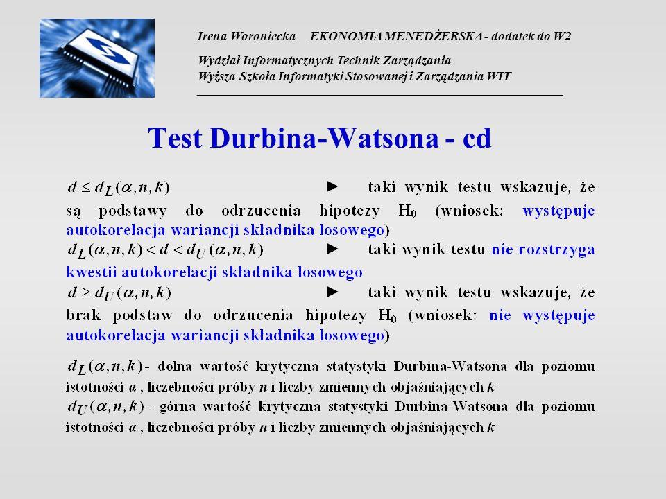Irena Woroniecka EKONOMIA MENEDŻERSKA - dodatek do W2 Wydział Informatycznych Technik Zarządzania Wyższa Szkoła Informatyki Stosowanej i Zarządzania WIT __________________________________________________________________ Test Durbina-Watsona - cd